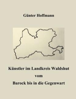 Künstler im Landkreis Waldshut vom Barock bis in die Gegenwart von Hoffmann,  Günter
