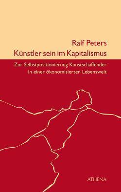 Künstler sein im Kapitalismus von Peters,  Ralf