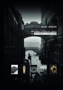 Künstlerbuch + Fotografien + Objekte zum Tod in Venedig von Thomas Mann von Henning,  Frank