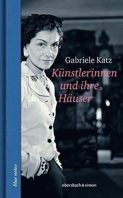Künstlerinnen und ihre Häuser von Katz,  Gabriele
