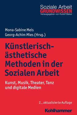 Künstlerisch-ästhetische Methoden in der Sozialen Arbeit von Bieker,  Rudolf, Meis,  Mona-Sabine, Mies,  Georg-Achim