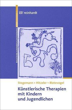 Künstlerische Therapien mit Kindern und Jugendlichen von Blotevogel,  Monica, Hitzeler,  Marion, Stegemann,  Thomas