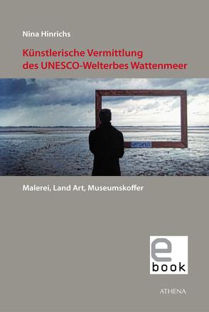 Künstlerische Vermittlung des UNESCO-Welterbes Wattenmeer von Hinrichs,  Nina
