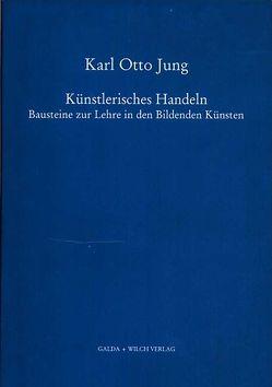Künstlerisches Handeln von Jung,  Karl O