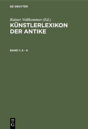Künstlerlexikon der Antike / A – K von Vollkommer,  Rainer