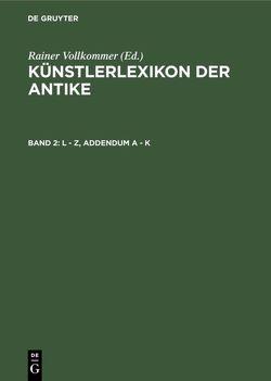 Künstlerlexikon der Antike / L – Z, Addendum A – K von Vollkommer,  Rainer