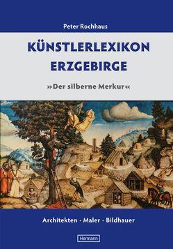 Künstlerlexikon Erzgebirge von Hermann,  Robin, Rochhaus,  Peter