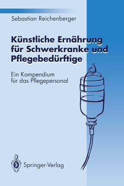 Künstliche Ernährung für Schwerkranke und Pflegebedürftige von Reichenberger,  Sebastian