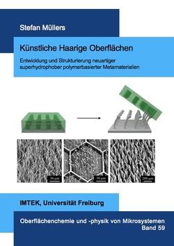 Künstliche Haarige Oberflächen – Entwicklung und Strukturierung neuartiger superhydrophober polymerbasierter Metamaterialien von Müllers,  Stefan