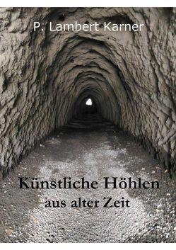 Künstliche Höhlen aus alter Zeit von Karner,  P. Lambert