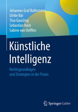 Künstliche Intelligenz von Baer,  Ulrike, Ballestrem,  Johannes Graf, Gausling,  Tina, Hack,  Sebastian, von Oelffen,  Sabine