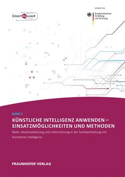 Künstliche Intelligenz anwenden – Einsatzmöglichkeiten und Methoden. von Dukino,  Claudia, Koetter,  Falko, Müller,  Tobias, Renner,  Thomas, Zaise,  Helmut