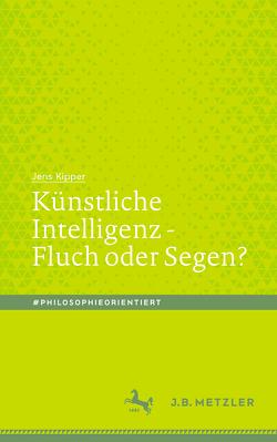 Künstliche Intelligenz – Fluch oder Segen? von Kipper,  Jens