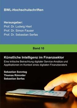 Künstliche Intelligenz im Finanzsektor von Rümmler,  Thomas, Serfas,  Sebastian, Sonntag,  Sebastian