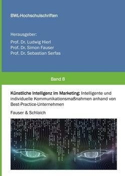 Künstliche Intelligenz im Marketing von Dr. Ludwig Hierl,  Prof., Dr. Sebastian Serfas,  Prof., Dr. Simon Fauser,  Prof., Fauser,  Simon, Schlaich,  Kathrin