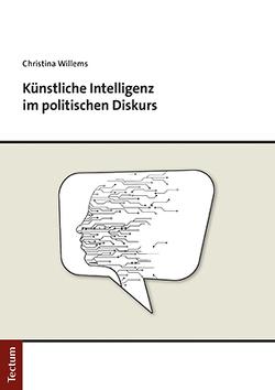 Künstliche Intelligenz im politischen Diskurs von Willems,  Christina