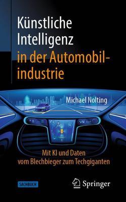 Künstliche Intelligenz in der Automobilindustrie von Nolting,  Michael
