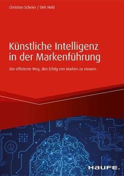 Künstliche Intelligenz in der Markenführung von Held,  Dirk, Scheier,  Christian