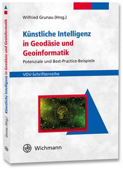 Künstliche Intelligenz in Geodäsie und Geoinformatik von Grunau,  Wilfried