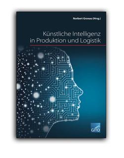 Künstliche Intelligenz in Produktion und Logistik (E-Book) von Gronau,  Norbert