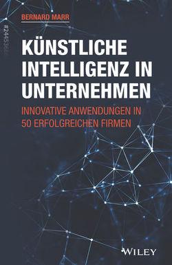 Künstliche Intelligenz in Unternehmen von Bischoff,  Ursula, Marr,  Bernard