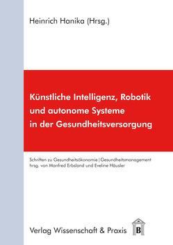 Künstliche Intelligenz, Robotik und autonome Systeme in der Gesundheitsversorgung von Hanika,  Heinrich