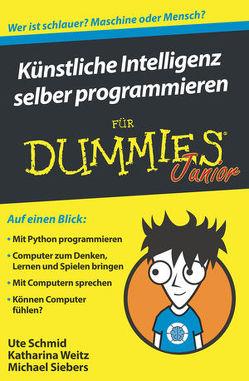 Künstliche Intelligenz selber programmieren für Dummies Junior von Schmid,  Ute, Siebers,  Michael, Weitz,  Katharina