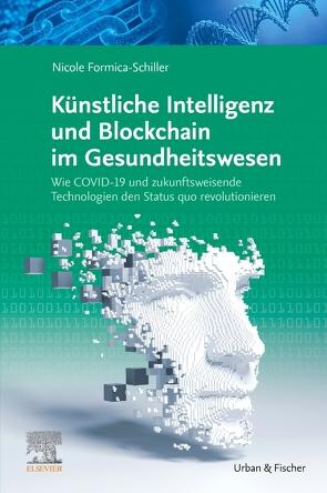 Künstliche Intelligenz und Blockchain im Gesundheitswesen von Formica-Schiller,  Nicole