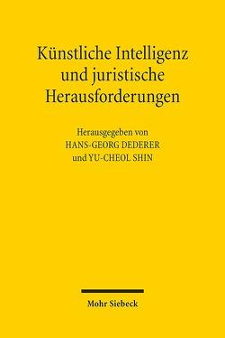 Künstliche Intelligenz und juristische Herausforderungen von Dederer,  Hans-Georg, Shin,  Yu-Cheol