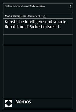 Künstliche Intelligenz und smarte Robotik im IT-Sicherheitsrecht von Ebers,  Martin, Steinrötter,  Björn