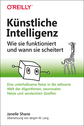 Künstliche Intelligenz – Wie sie funktioniert und wann sie scheitert von Lang,  Jørgen W., Shane,  Janelle