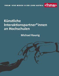 Künstliche Interaktionspartner*innen an Hochschulen von in der Lehre Austria,  Verein Forum Neue Medien, Raunig,  Michael
