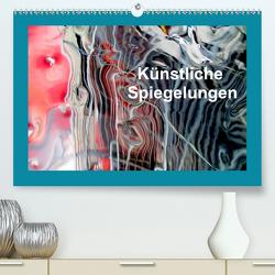 Künstliche Spiegelungen (Premium, hochwertiger DIN A2 Wandkalender 2020, Kunstdruck in Hochglanz) von Sock,  Reinhard