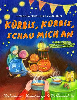 Kürbis, Kürbis, schau mich an – Kürbislieder, Herbstsongs & Halloweenhits von Breuer,  Kati, Janetzko,  Stephen, Lulika