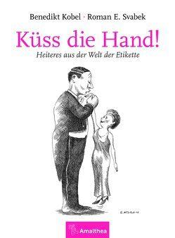 Küss die Hand! von Kobel,  Benedikt, Svabek,  Roman E.