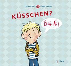 Küsschen? Bäh! von Fredrich,  Volker, Rose,  Barbara