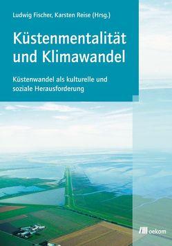Küstenmentalität und Klimawandel von Fischer,  Ludwig, Reise,  Karsten
