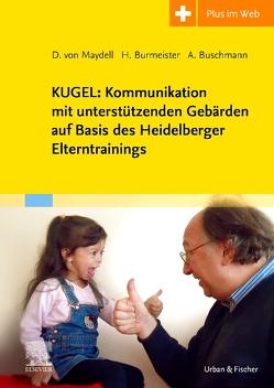 KUGEL: Kommunikation mit unterstützenden Gebärden auf Basis des Heidelberger Elterntrainings von Burmeister,  Heike, Buschmann,  Anke, von Maydell,  Dorothee
