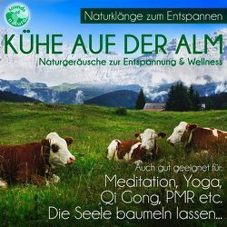 Kühe auf der Alm – Naturgeräusche zur Entspannung & Wellness