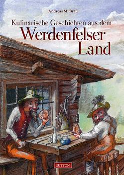 Kulinarische Geschichten aus dem Werdenfelser Land von Bräu,  Andreas M.