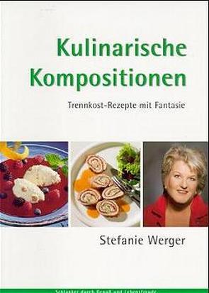 Kulinarische Kompostionen von Werger,  Stefanie