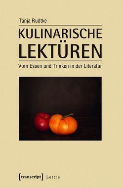 Kulinarische Lektüren von Rudtke,  Tanja