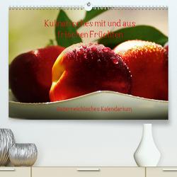 Kulinarisches mit und aus frischen Früchten österreichisches KalendariumAT-Version (Premium, hochwertiger DIN A2 Wandkalender 2021, Kunstdruck in Hochglanz) von N.,  N.