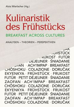 Kulinaristik des Frühstücks / Breakfast Across Cultures von Wierlacher,  Alois