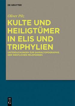Kulte und Heiligtümer in Elis und Triphylien von Pilz,  Oliver