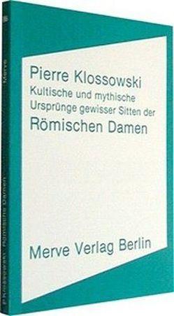 Kultische und mythische Ursprünge gewisser Sitten der römischen Damen von Klossowski,  Pierre, Ricke,  Gabriele