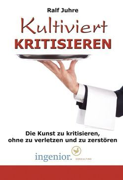 Kultiviert Kritisieren (Hörbuch) von Juhre,  Ralf