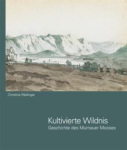 Kultivierte Wildnis von Rädlinger,  Christine, Tappertzhofen,  Sabine