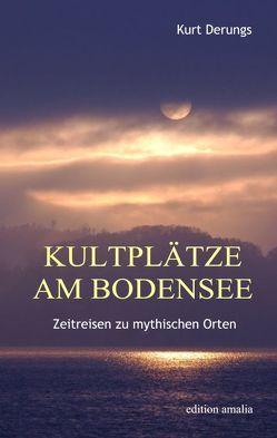 Kultplätze am Bodensee von Derungs,  Kurt