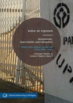 Kultur als Eigentum: Instrumente, Querschnitte und Fallstudien von Bendix,  Regina F., Groth,  Stefan, Spiller,  Achim